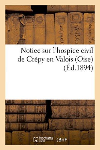 Notice sur lhospice civil de Crépy-en-Valois Oise