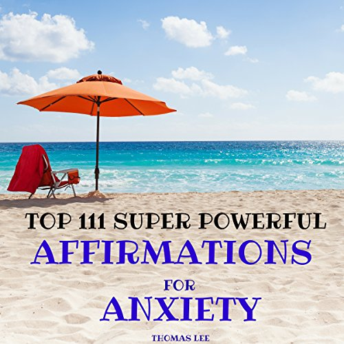 Top 111 Super Powerful Affirmations for Anxiety Titelbild