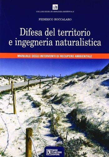 Difesa del territorio e ingegneria naturalistica. Manuale degli interventi di recupero ambientale