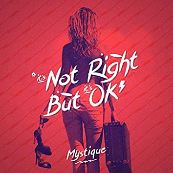 It's Not Right But It's Okay