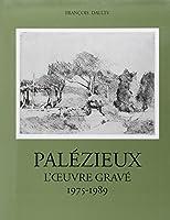 Palezieux: l'Oeuvre Grave: 1975-1989 Tome 3 (Catalogues raisonnes)