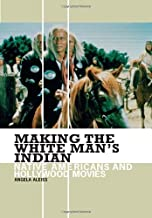 Making the White Man's Indian: Native Americans and Hollywood Movies