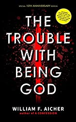 William Aicher Books Not To Miss The Trouble With Being God
