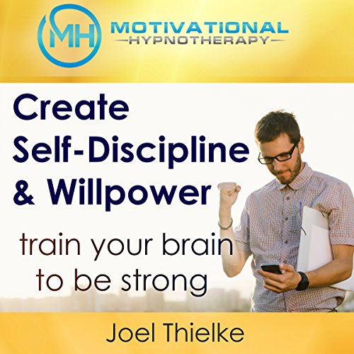 Create Self-Discipline & Willpower, Train Your Brain to be Strong with Hypnosis and Meditation audiobook cover art