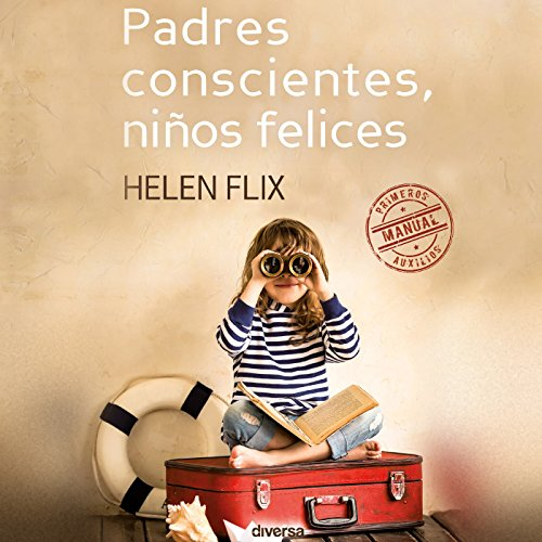 Padres Conscientes, Niños Felices [Conscious Parents, Happy Children] audiobook cover art