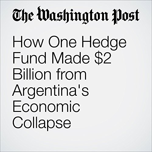 How One Hedge Fund Made $2 Billion from Argentina's Economic Collapse audiobook cover art