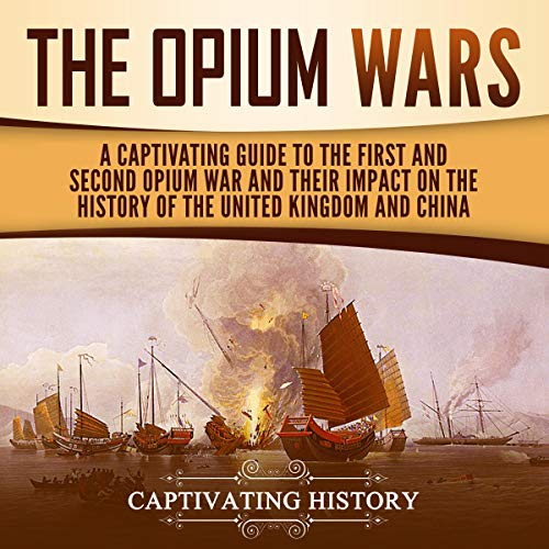 The Opium Wars Audiobook By Captivating History cover art
