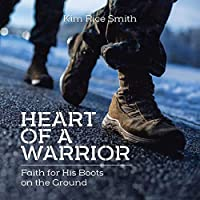 Heart of a Warrior: Faith for His Boots on the Ground