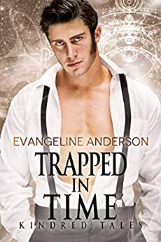 Trapped in Time: A Kindred Tales PLUS Novel: Brides of the Kindred by [Evangeline Anderson, Reese Dante, Barb Rice]