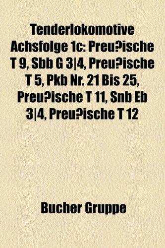 Tenderlokomotive Achsfolge 1c: Preussische T 9, Sbb G 3-4, Preussische T 5, Pkb NR. 21 Bis 25, Preussische T 11, Snb Eb 3-4, Preussische T 12