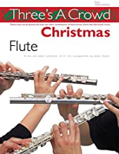 Three is a Crowd: Christmas: Flute: Perfect for Solo, Duet or Trio Playing