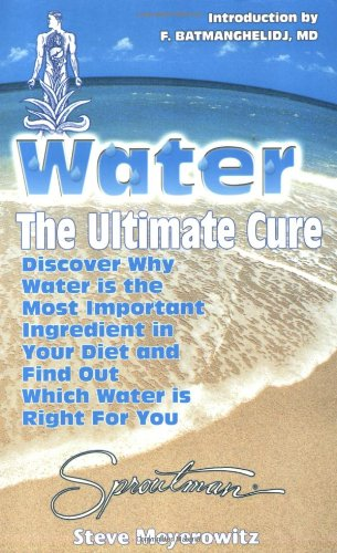 Download Water: The Ultimate Cure : Discover Why Water Is the Most Important Ingredient in Your Diet and Find Out Which Water Is Right for You 1878736205