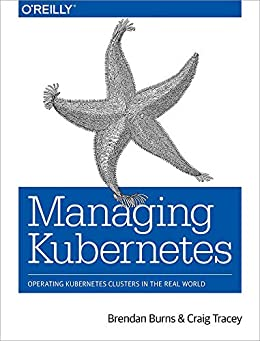 [Brendan Burns, Craig Tracey]のManaging Kubernetes: Operating Kubernetes Clusters in the Real World (English Edition)