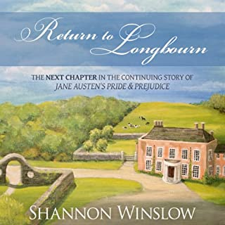 Return to Longbourn     The Next Chapter in the Continuing Story of Jane Austen's Pride and Prejudice              By:                                                                                                                                 Shannon Winslow                               Narrated by:                                                                                                                                 Marian Hussey                      Length: 10 hrs and 16 mins     13 ratings     Overall 4.5