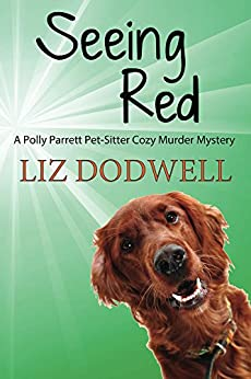 Seeing Red: A Polly Parrett Pet-Sitter Cozy Murder Mystery: Book 4 by [Liz Dodwell]