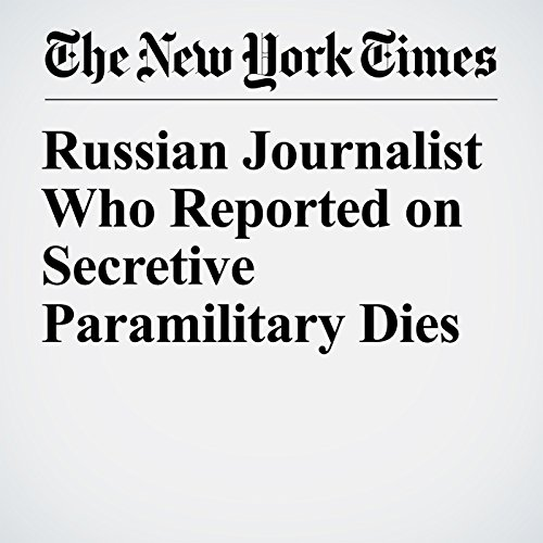 Russian Journalist Who Reported on Secretive Paramilitary Dies copertina