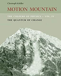 The Colours of Physics - vol. 4: The Quantum of Change (Motion Mountain in Colour) (Volume 4)