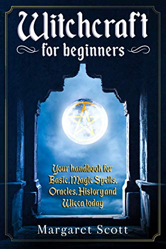 Witchcraft For Beginners: Your Handbook For Basic, Magic Spells, Oracles, History And Wicca Today (English Edition)