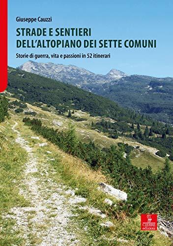 Strade e sentieri dell'Altopiano dei Sette Comuni. Storie di guerra, vita e passioni in 52 itinerari