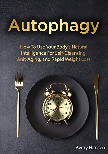 51Nh8a4ClZL - Autophagy: How To Use Your Body's Natural Intelligence For Self-Cleansing, Anti-Aging, and Rapid Weight Loss