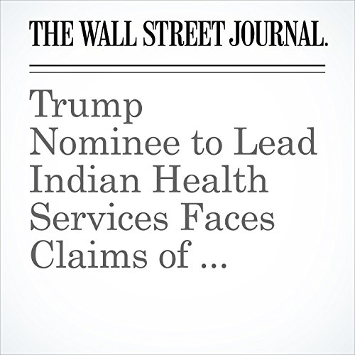 Trump Nominee to Lead Indian Health Services Faces Claims of Misrepresentation copertina