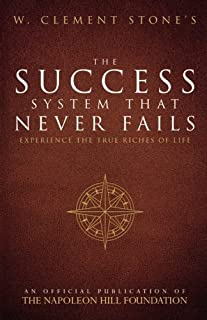 W. Clement Stone's the Success System That Never Fails: Experience the True Riches of Life