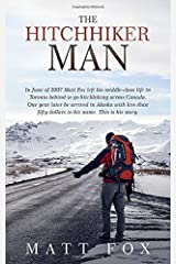 The Hitchhiker Man: In June of 2007 Matt Fox left his middle-class life in Toronto behind to go hitchhiking. One year later he arrived in Alaska with less than fifty dollars to his name. Paperback