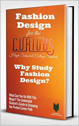 Fashion Design For The Curious High School College Students Why Study Fashion Design The Undecided Student S Guide To Choosing The Perfect University Major Career Path Kindle Edition By Van