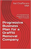 Progressive Business Plan for a Graffiti Removal Company: A Comprehensive, Targeted Fill-in-the-Blank Template (English Edition)