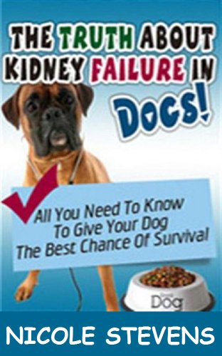 The Truth About Kidney Failure In Dogs Kindle Edition By Stevens Nicole Crafts Hobbies Home Kindle Ebooks Amazon Com