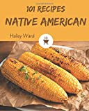 101 Native American Recipes: Save Your Cooking Moments with...