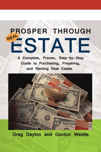 Prosper through Real Estate: A Complete, Proven, Step-by-Step Guide to Purchasing, Preparing, and Renting Real Estate