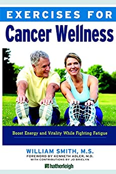 Exercises for Cancer Wellness: Restoring Energy and Vitality While Fighting Fatigue by [William Smith, Kenneth Adler, Jo Brielyn]