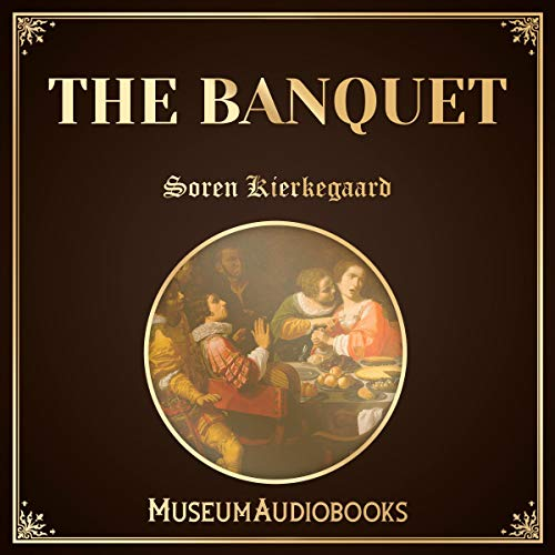 The Banquet                   By:                                                                                                                                 Soren Kierkegaard                               Narrated by:                                                                                                                                 Joe Gomez                      Length: 2 hrs and 23 mins     Not rated yet     Overall 0.0