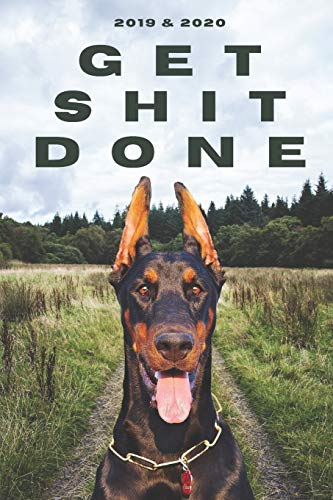 2020 & 2021 Two-Year Daily Planner To Get Shit Done | Funny Dog Appointment Book | Two Year Weekly Agenda Notebook | Best Gift For Doberman Pinscher ... of Monthly Plans | Day Log For Pet Lover