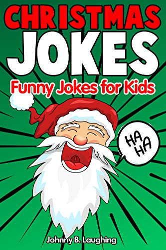 Christmas Jokes Funny Christmas Jokes For Kids And Riddles 2018 Edition Kindle Edition By Laughing Johnny B Children Kindle Ebooks Amazon Com