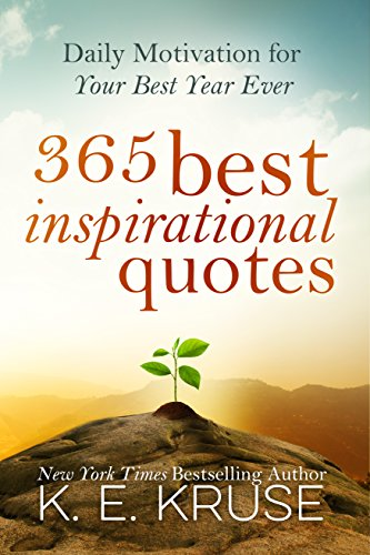 365 Best Inspirational Quotes Daily Motivation For Your Best Year Ever Best Inspirational Quotes Kindle Edition By Kruse K Reference Kindle Ebooks Amazon Com