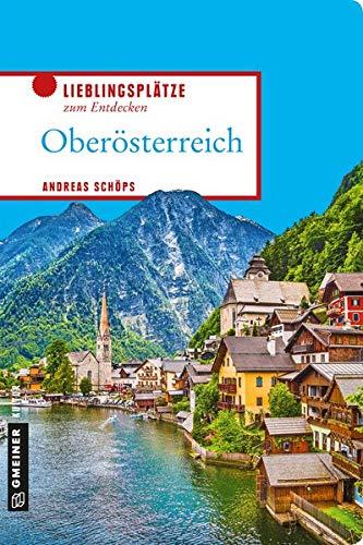 Oberösterreich: Lieblingsplätze zum Entdecken (Lieblingsplätze im GMEINER-Verlag)