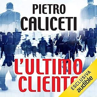 L'ultimo cliente                   Di:                                                                                                                                 Pietro Caliceti                               Letto da:                                                                                                                                 Valerio Sacco                      Durata:  8 ore e 41 min     43 recensioni     Totali 4,7