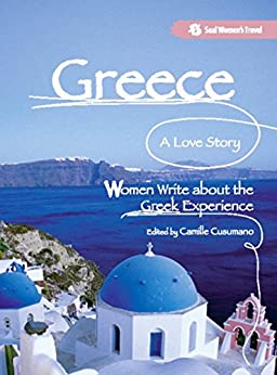 Greece, A Love Story: Women Write about the Greek Experience by [Camille Cusumano]