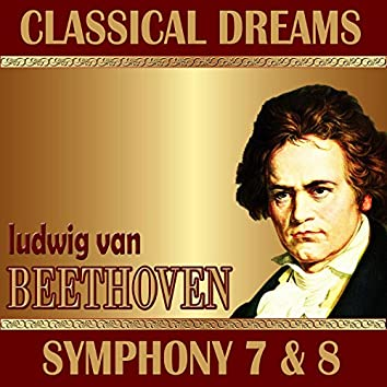 Ludwig Van Beethoven: Classical Dreams. Symphony 7 & 8