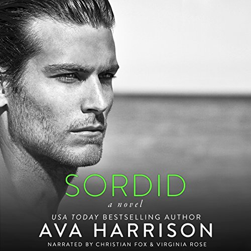 Sordid     A Novel              Written by:                                                                                                                                 Ava Harrison                               Narrated by:                                                                                                                                 Virginia Rose,                                                                                        Christian Fox                      Length: 7 hrs and 33 mins     1 rating     Overall 4.0