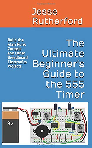 The Ultimate Beginner's Guide to the 555 Timer: Build the Atari Punk...