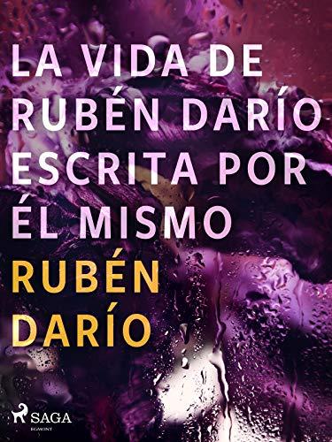 La vida de Rubén Darío escrita por él mismo (Spanish Edition)