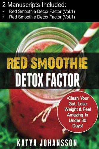 Red Smoothies: 2 Manuscripts - Red Smoothie Detox Factor (Vol.1) + Red Smoothie Detox Factor (Vol. 2 - Superfoods Red Smoothies)