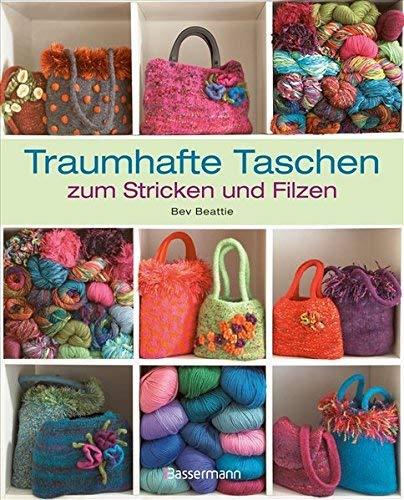 Traumhafte Taschen zum Stricken und Filzen by Bev Beattie(8. Juni 2011)