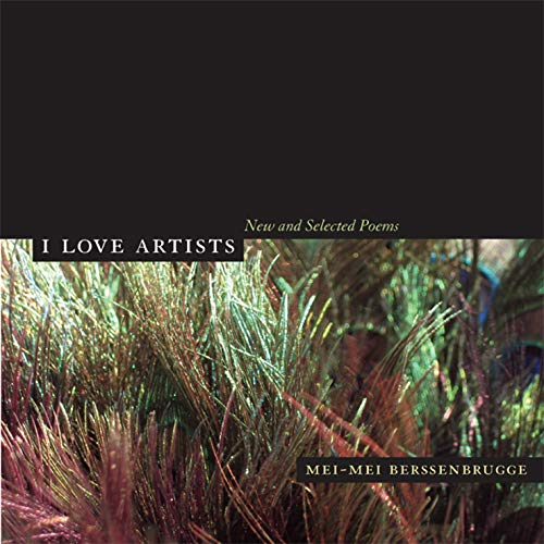 I Love Artists: New and Selected Poems (Volume 18) (New California Poetry)