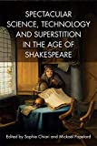 Spectacular Science, Technology and Superstition in the Age of Shakespeare - Sophie Chiari