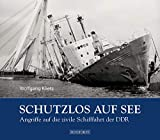 Schutzlos auf See: Angriffe auf die zivile Schifffahrt der DDR