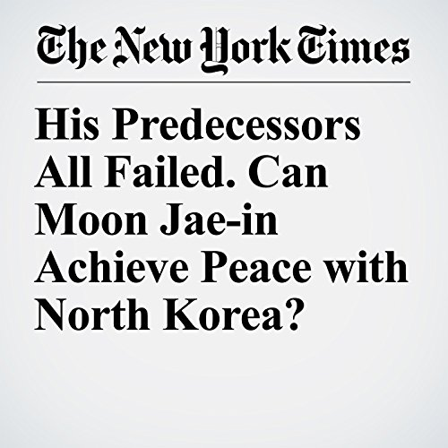His Predecessors All Failed. Can Moon Jae-in Achieve Peace with North Korea? copertina